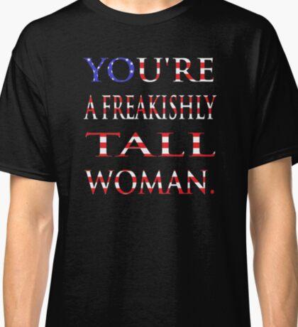 You're a freakishly tall woman. Classic T-Shirt