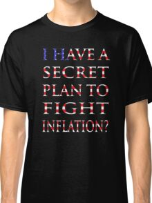 I have a secret plan to fight inflation? Classic T-Shirt