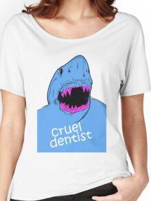 cruel dentist Women's Relaxed Fit T-Shirt