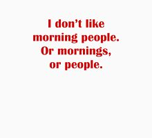 I Don't Like Morning People. Or Mornings, Or People. Unisex T-Shirt