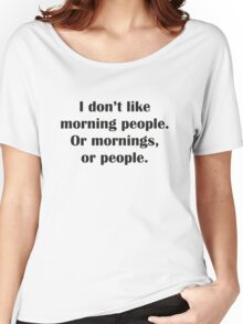 I Don't Like Morning People. Or Mornings, Or People. Women's Relaxed Fit T-Shirt