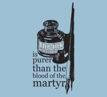 INK OF  SCHOLAR IS PURER THAN  BLOOD OF  MARTYR Kids Clothes