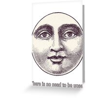There is no need to be upset. Greeting Card