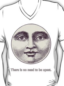 There is no need to be upset. T-Shirt