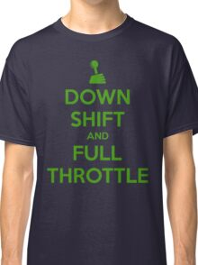 Down Shift and Full Throttle (3) Classic T-Shirt