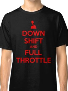 Down Shift and Full Throttle (6) Classic T-Shirt