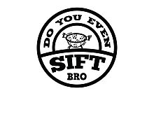 Do You Even Sift Bro? Photographic Print