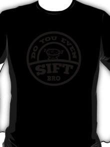 Do You Even Sift Bro? T-Shirt