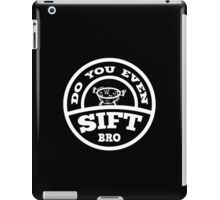 Do You Even Sift Bro? iPad Case/Skin