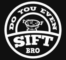 Do You Even Sift Bro? by DesignFactoryD