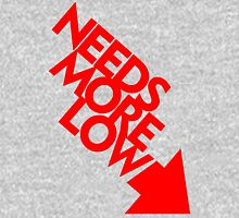 Needs More Low (4) Unisex T-Shirt