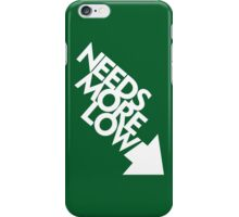 Needs More Low (5) iPhone Case/Skin