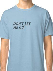 dont let me go Classic T-Shirt