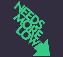 Needs More Low (6) Unisex T-Shirt