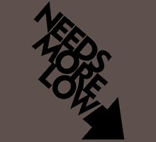 Needs More Low (3) Unisex T-Shirt