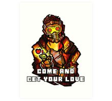 StarLord - Come and Get Your Love Art Print