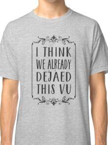 Deja Vu Classic T-Shirt