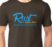 Rust is lighter than carbon fiber (7) Unisex T-Shirt