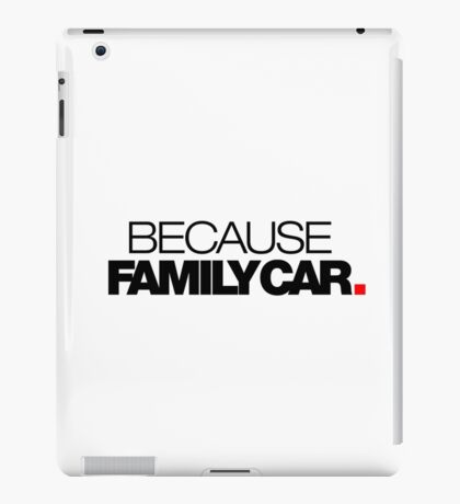 BECAUSE FAMILY CAR (1) iPad Case/Skin