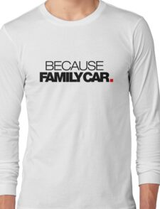 BECAUSE FAMILY CAR (1) Long Sleeve T-Shirt