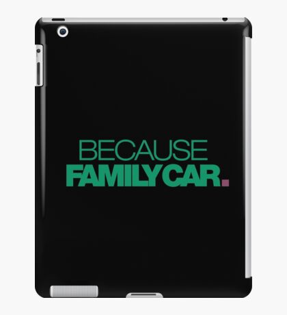 BECAUSE FAMILY CAR (3) iPad Case/Skin