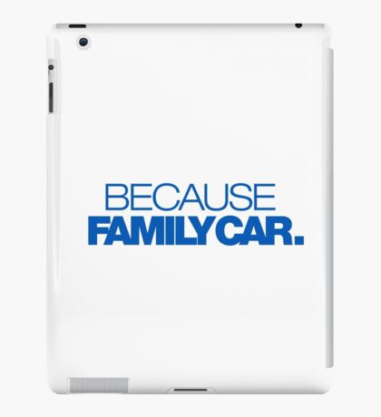 BECAUSE FAMILY CAR (5) iPad Case/Skin