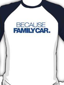 BECAUSE FAMILY CAR (5) T-Shirt