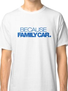 BECAUSE FAMILY CAR (5) Classic T-Shirt