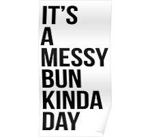 It's a messy bun kinda day Poster