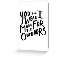 REI - You & I Were Made for the Outdoors (Black and White) Greeting Card