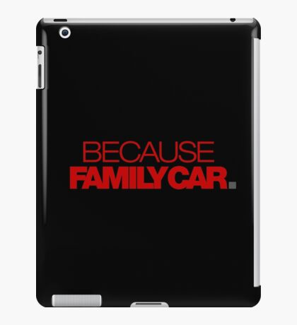 BECAUSE FAMILY CAR (7) iPad Case/Skin