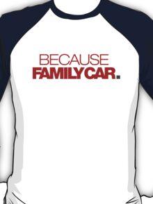 BECAUSE FAMILY CAR (7) T-Shirt