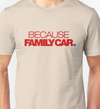 BECAUSE FAMILY CAR (7) Unisex T-Shirt