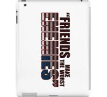 Friends Make The Worst Enemies - Frank Underwood iPad Case/Skin