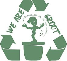 We Are Groot (so please recycle!) by et2brute