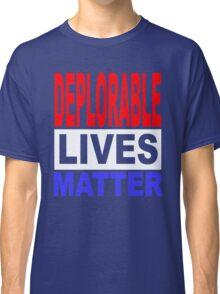 DEPLORABLE LIVES MATTER 1 Classic T-Shirt
