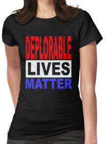DEPLORABLE LIVES MATTER 1 Womens Fitted T-Shirt