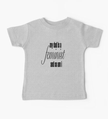 my dad is a feminist Baby Tee