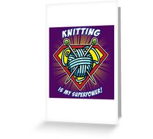 KNITTING IS MY SUPERPOWER! Greeting Card