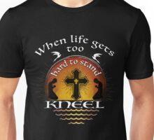 WHEN LIFE GETS TOO HARD TO STAND, KNEEL! T-Shirt Unisex T-Shirt
