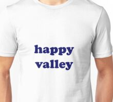 happy valley  Unisex T-Shirt