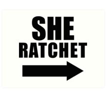 She Ratchet ---> 1/2 Art Print