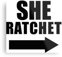 She Ratchet ---> 1/2 Metal Print