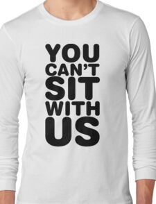 You Cant Sit With Us Long Sleeve T-Shirt