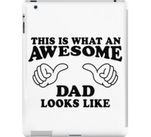 This Is What An Awesome Dad Looks Like iPad Case/Skin