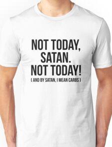 Not today Satan, I mean Carbs Unisex T-Shirt