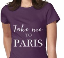 Take me to Paris Womens Fitted T-Shirt