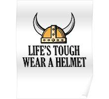 Life's Tough. Wear A Helmet Poster