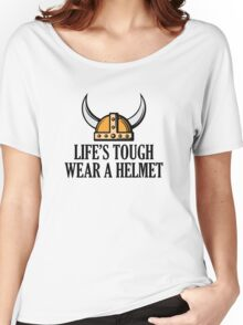 Life's Tough. Wear A Helmet Women's Relaxed Fit T-Shirt