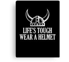 Life's Tough. Wear A Helmet Canvas Print